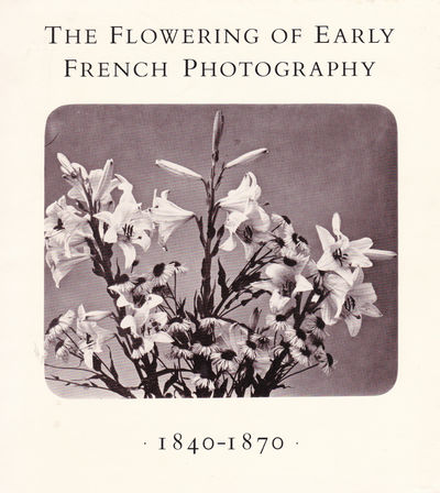 Image for THE FLOWERING OF EARLY FRENCH PHOTOGRAPHY 1840-1870.