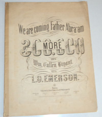 Image for WE ARE COMING FATHER ABRA'AM 300,000 MORE. Poetry by Wm. Cullen Bryant, Music by L.O. Emerson.