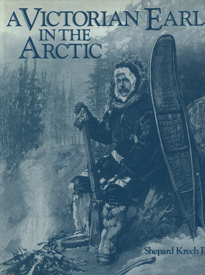 Image for A VICTORIAN EARL IN THE ARCTIC: The Travels and Collections of the Fifth Earl of Lonsdale 1888-89.