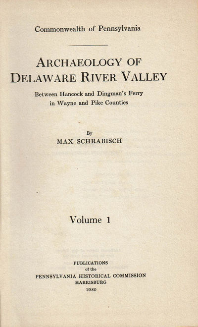Image for ARCHAEOLOGY OF DELAWARE RIVER VALLEY Between Hancock and Dingman's Ferry in Wayne and Pike Counties. Volume 1 [of the Pennsylvania Historical Commission series].