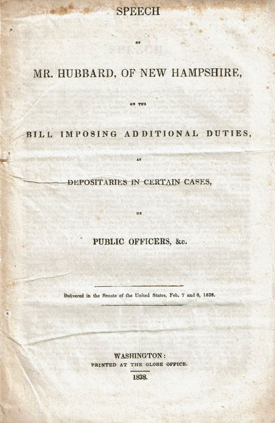 Image for SPEECH OF MR. HUBBARD, OF NEW HAMPSHIRE, ON THE BILL IMPOSING ADDITIONAL DUTIES, AS DEPOSITARIES IN CERTAIN CASES, ON PUBLIC OFFICERS, &C. Delivered in the Senate of the United States, Feb. 7 and 8, 1838.