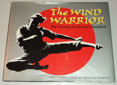 Image for THE WIND WARRIOR: The Training of a Karate Champion.