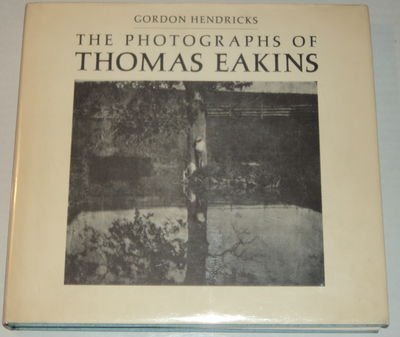 Image for THE PHOTOGRAPHS OF THOMAS EAKINS.