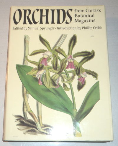 Image for ORCHIDS FROM CURTIS'S BOTANICAL MAGAZINE. Edited by Samuel Sprunger. Catalogue and Index by Samuel Sprunger. Introduction by Phillip Cribb.