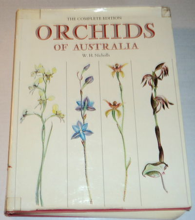 Image for ORCHIDS OF AUSTRALIA. The Complete Edition Drawn in Natural Colour by W.H. Nicholls with Descriptive Text Edited by D.L. Jones, B.Ag.Sc. and T.B. Muir, B.Sc.