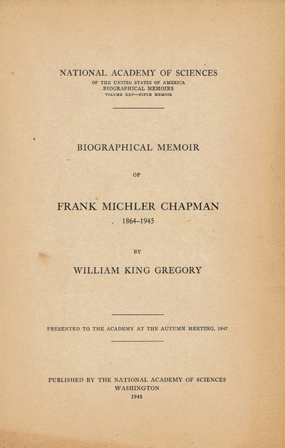 Image for BIOGRAPHICAL MEMOIR OF FRANK MICHLER CHAPMAN 1864-1945. Presented to the Academy at the Autumn Meeting, 1947.