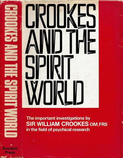 Image for CROOKES AND THE SPIRIT WORLD: A collection of writings by or concerning the work of Sir William Crookes, O.M., F.R.S., in the field of Psychical Research.