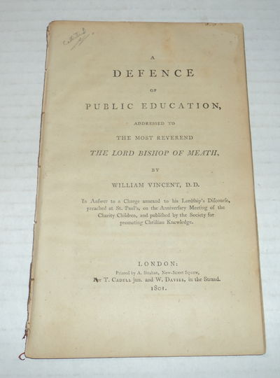 Image for A DEFENCE OF PUBLIC EDUCATION, Addressed to the Most Reverend The Lord Bishop of Meath, by William Vincent, D.D. In Answer to a Charge annexed to his Lordship's Discourse, preached at St. Paul's, on the Anniversary Meeting of the Charity Children, and published by the Society for promoting Christian Knowledge.